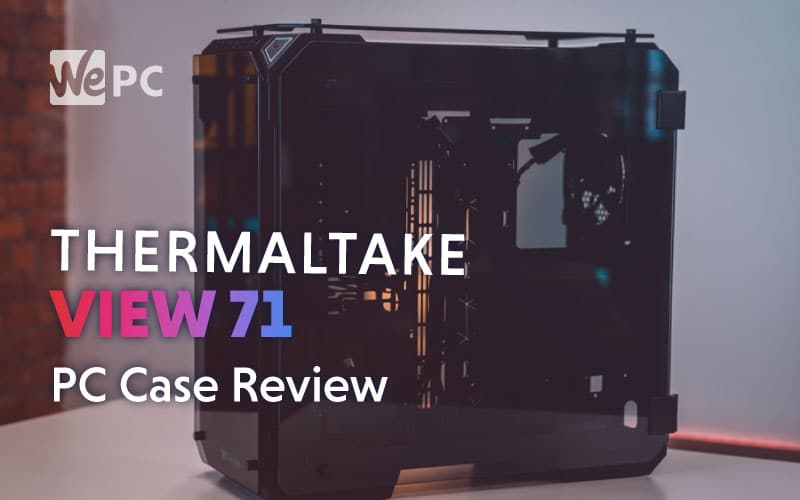 Thermaltake View 71 PC Case Review