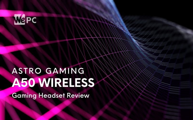 ASTRO Gaming A50 Wireless Gaming Headset Review