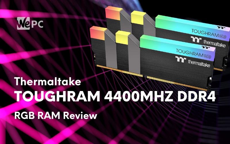 Thermaltake TOUGHRAM RGB DDR4 4400MHz 16GB Review